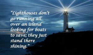 Be the lighthouse not the electricity